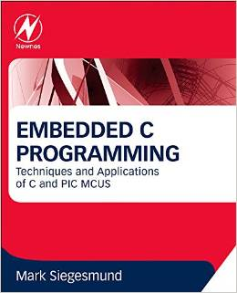 Embedded C Programming: Techniques and Applications of C and PIC MCUs by Mark Siegesmund